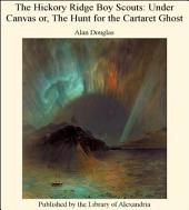 The Hickory Ridge Boy Scouts: Under Canvas Or, the Hunt for the Cartaret Ghost