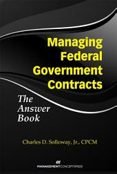 Managing Federal Contracts: The Answer Book