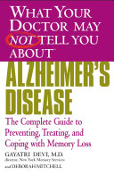 What Your Doctor May Not Tell You About(TM) Alzheimer's Disease