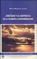 Jos   Gaos y el crep  sculo de la filosof  a latinoamericana PDF
