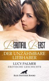 Beautiful Beast | Erotische Kurzgeschichte: Sex, Leidenschaft, Erotik und Lust