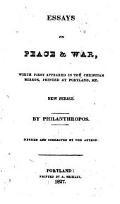 Essays on Peace & War: Which First Appeared in the Christian Mirror, Printed at Portland, Me. New Series