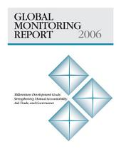 Global Monitoring Report, 2006: Strengthening Mutual Accountability: Aid, Trade, and Governance
