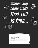 Wanna Buy Some Dice? First Roll Is Free...: Journal for RPG Players with 200 Pages of Dot Grit Paper to Write Down Your Adventures; 8x10
