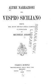 Altre narrazioni del vespro siciliano: scritte nel buon secolo della lingua e pubblicate ...
