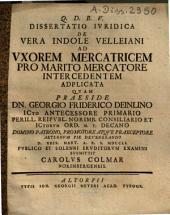 Dissertatio Ivridica De Vera Indole Velleiani Ad Uxorem Mercatricem Pro Marito Mercatore Intercedentem Adplicata