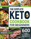 The Complete Keto Cookbook for Beginners  2019 2020  600 5 Ingredient Low Carb Ketogenic Diet Recipes to Lose Weight Quick   Easy  28 Days Meal Plan I PDF