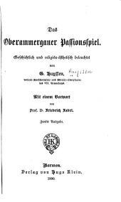 Das Oberammergauer Passionspiel: geschichtlich und religiös-asthetisch beleuchtet ...