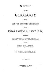 Notes on the Geology of the Survey for the Extension of the Union Pacific Railway, E. D.: From the Smoky Hill River, Kansas, to the Rio Grande