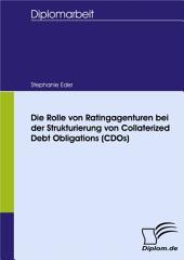 Die Rolle von Ratingagenturen bei der Strukturierung von Collaterized Debt Obligations (CDOs)