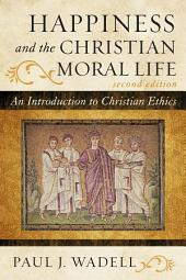 Happiness and the Christian Moral Life: An Introduction to Christian Ethics, Edition 2