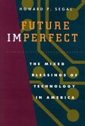 Future Imperfect: The Mixed Blessings of Technology in America