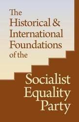 The Historical International Foundations Of The Socialist Equality Party Book PDF