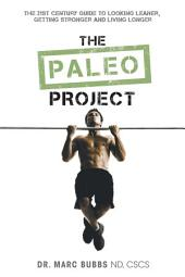 The Paleo Project: The 21st Century Guide to Looking Leaner, Getting Stronger and Living Longer