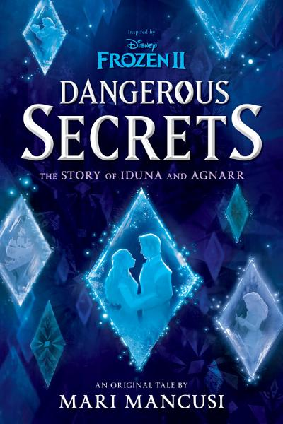 Download Frozen 2  Dangerous Secrets  The Story of Iduna and Agnarr Book