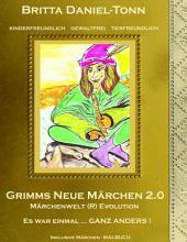 GRIMMS NEUE MÄRCHEN 2.0: Märchenwelt (R) Evolution: Es war einmal ... GANZ ANDERS !