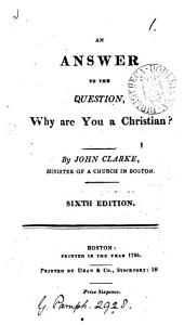 An answer to the question, Why are you a Christian?: Volume 1
