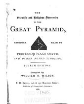 The Scientific and Religious Discoveries in the Great Pyramid Recently Made by Professor Piazzi Smyth, and Other Noted Scholars