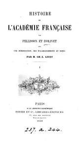 Histoire de l'Académie française par Pellisson et d'Olivet, avec une intr., des éclaircissements et notes par C.-L. Livet