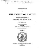 Correspondence of the Family of Hatton: Being Chiefly Letters Addressed to Christopher, First Viscount Hatton, 1601-1704, Volume 22