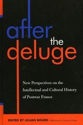 After the Deluge: New Perspectives on the Intellectual and Cultural History of Postwar France