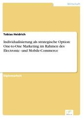 Individualisierung als strategische Option: One-to-One Marketing im Rahmen des Electronic- und Mobile-Commerce