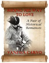 Riding His Way to Love: A Pair of Historical Romances