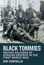 Black Tommies: British Soldiers of African Descent in the First World War