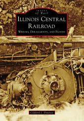 Illinois Central Railroad: Wrecks, Derailments, and Floods