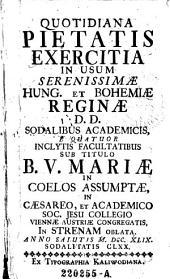 Quotidiana pietatis Exercitia in usum serenissimae Hung. et Bohemiae Reginae (etc.)