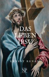 Das Leben Jesu: Vollständig überarbeitete Ausgabe