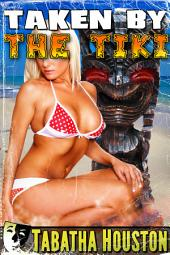Taken by the Tiki (Supernatural Sex Story): Paranormal Fiction