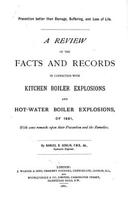 A Review of the Facts and Records in Connection with Kitchen Boiler Explosions and Hot water Boiler Explosions  of 1881  PDF