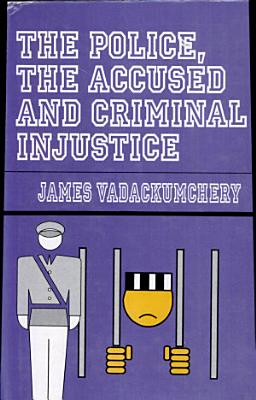 The Police  the Accused and Criminal Injustice PDF
