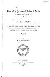 Final Report of Investigations Among the Indians of the Southwestern United States, Carried on Mainly in the Years from 1880 to 1885