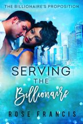 Serving the Billionaire: A Steamy BWWM Romance