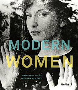 Modern Women  Women Artists at The Museum of Modern Art Book