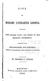 Life of Madame Catharine Adorna: Including Some Leading Facts, and Traits in Her Religious Experience Together with Explanations and Remarks Tending to Illustrate the Doctrine of Holiness