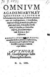 Omnium academiarum et quarundam illustrium scholarum totius Europae, Erectiones, Fundationes et Confirmationes ... secundum temporum seriem (etc.)