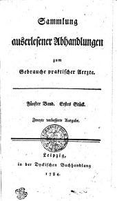 Sammlung auserlesener Abhandlungen zum Gebrauche praktischer Aerzte: Fünfter Band. Erstes Stück, Band 5