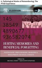 Hurting Memories and Beneficial Forgetting: 6. Pathological Modes of Remembering: The PTSD Experience