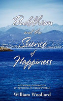 Buddhism and the Science of Happiness   a Personal Exploration of Buddhism in Today s World PDF