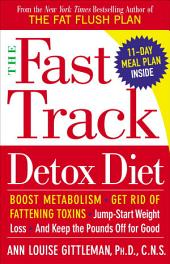 The Fast Track Detox Diet: Boost metabolism, get rid of fattening toxins, jump-start weight loss and keep t he pounds off for good
