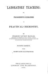 Laboratory Teaching: Or, Progressive Exercises in Practical Chemistry