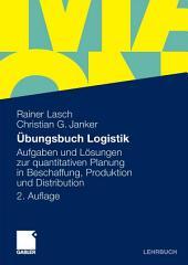 Übungsbuch Logistik: Aufgaben und Lösungen zur quantitativen Planung in Beschaffung, Produktion und Distribution, Ausgabe 2