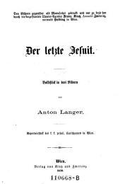 Der letzte Jesuit. Volksstück in 3 Bildern
