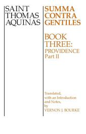 Summa Contra Gentiles: Book 3: Providence, Part 2
