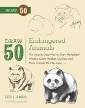 Draw 50 Endangered Animals: The Step-by-Step Way to Draw Humpback Whales, Giant Pandas, Gorillas, and More Friends We May Lose...