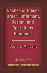 Eaches or Pieces Order Fulfillment  Design  and Operations Handbook Book