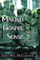 Making Gospel Sense To A Troubled Church: To a Troubled Church